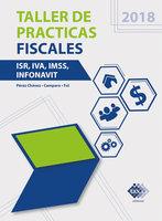 Taller de practicas fiscales. ISR, IVA, IMSS, Infonavit 2018 - José Pérez Chávez,Raymundo Fol Olguín