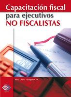 Capacitación fiscal para ejecutivos no fiscalistas - José Pérez Chávez, Raymundo Fol Olguín