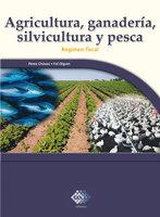 Agricultura, ganadería, silvicultura y pesca. 2016: Régimen fiscal - José Pérez Chávez, Raymundo Fol Olguín