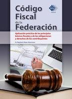 Código Fiscal de la Federación. Aplicación práctica de los principios básicos fiscales y de las obligaciones y derechos de los contribuyentes 2018 - Reyes Altamirano Rigoberto