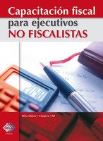 Capacitación fiscal para ejecutivos no fiscalistas 2017 - José Pérez Chávez, Raymundo Fol Olguín