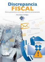 Discrepancia Fiscal. Cómo prevenirla y, en su caso, aclararla correctamente 2017 - José Pérez Chávez, Raymundo Fol Olguín