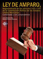 Ley de Amparo, reglamentaria de los artículos 103 y 107 de la Constitución Política de los Estados Unidos Mexicanos. Comentada y con jurisprudencia. 2017 - Rigoberto Reyes Altamirano, Juana Marínez Ríos