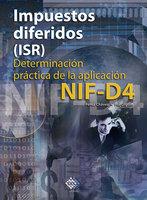 Impuestos diferidos (ISR). Determinación práctica de la aplicación NIF - D4 2017 - José Pérez Chávez, Raymundo Fol Olguín