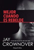 Mejor cuando es rebelde - Jay Crownover