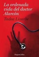 La ordenada vida del doctor Alarcón - Tadea Lizarbe Horcada