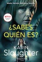 ¿Sabes quién es? - Karin Slaughter
