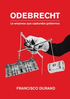 Odebrecht, la empresa que capturaba gobiernos - Francisco Durand