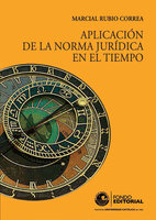 Aplicación de la norma jurídica en el tiempo - Marcial Rubio