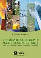 Del desarrollo esquivo al desarrollo sostenible - Máximo Vega