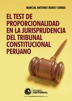 El test de proporcionalidad en la jurisprudencia del Tribunal Constitucional - Marcial Rubio