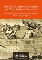Relación de los mártires de la Florida del P. F. Luis Jerónimo de Oré (C.1619) - Raquel Chang-Rodríguez
