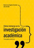Cómo iniciarse en la investigación académica - Julio del Valle, María de los Ángeles Fernández