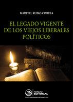 El legado vigente de los viejos liberales políticos - Marcial Rubio