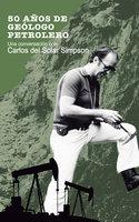 50 años de geólogo petrolero - Carlos Del Solar Simpson