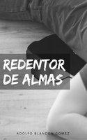 Redentor de almas - Adolfo Enrique Blandon Gomez