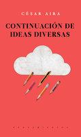 Continuación de ideas diversas - César Aira