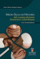 Medio siglo de historia del cooperativismo financiero colombiano - Néstor Alfonso Rodríguez Espinosa