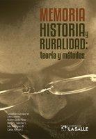 Memoria, historia y ruralidad - Sebastián Alejandro González Montero, Carlos Gustavo Román Echeverri, Robert Ojeda Pérez, María Cristina Sánchez León