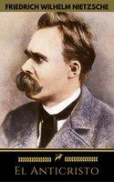 El Anticristo (Golden Deer Classics) - Golden Deer Classics, Friedrich Wilhelm Nietzsche
