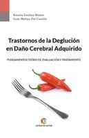 Trastornos de la Deglución en Daño Cerebral Adquirido - Rosalía Esteban Muñoz, Jesús Molina del Castillo