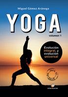 Yoga. Evolución integral, y evolución universal - Miguel Gómez Aránega
