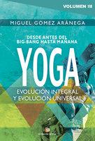 Yoga: Evolución integral y evolución universal - Miguel Gómez Aránega