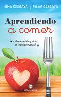 Aprendiendo a comer - Inma Cosgaya, Mª Pilar Cosgaya