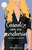 Casado con mi secretaria - Roxana Aguirre
