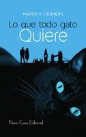 Lo que todo gato quiere - Ingrid V. Herrera