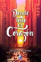 Donde todo es corazón - Arelys Y. Guerra
