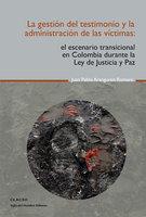 La gestión del testimonio y la administración de las victimas - Juan Pablo Aranguren Romero