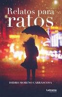 Relatos para ratos - Isidro Moreno Carrascosa
