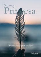 Sin más... princesa - Rebeca Velázquez Sánchez