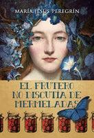 El frutero no discutía de mermeladas - María Jesús Peregrín