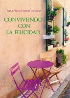 Conviviendo con la felicidad - Rosa María Mateos Amador