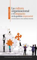 La cultura organizacional y su impacto en la gestión empresarial - Rosario Sheen