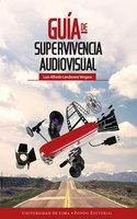 Guía de supervivencia audiovisual - Luis Alfredo Landavere Vergara