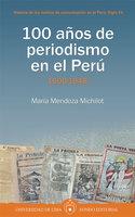 100 años de periodismo en el Perú - María Mendoza Michilot