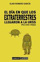 El día en que los extraterrestres llegaron a la URSS (Para matar a Rajoy) - Eladi Romero García