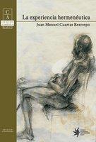 La experiencia hermenéutica - Juan Manuel Cuartas