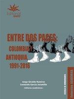 Entre dos paces: Colombia y Antioquia, 1991-2016 - Jorge Giraldo Ramírez