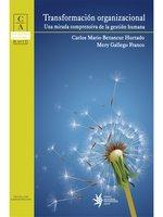Transformación organizacional: una mirada comprensiva de la gestión humana - Carlos Mario Betancur, Mery Gallego