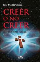 Creer o no creer - Jorge Arboleda Valencia
