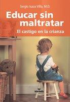 Educar sin maltratar - Sergio Isaza