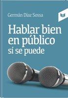 Hablar bien en público sí se puede - Germán Díaz Sossa