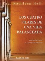 Los cuatro pilares de una vida balanceada - Dr. Kathleen Hall