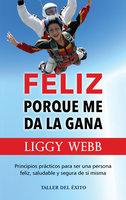 Feliz porque me da la gana - Liggy Webb