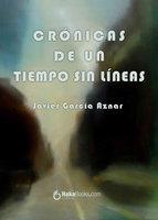 Crónicas de un tiempo sin líneas - Javier García Aznar