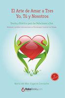 El Arte de Amar a Tres Yo, Tú y Nosotros - Maria del Mar Cegarra Cervantes